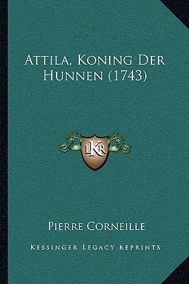 Attila, Koning Der Hunnen Pierre Corneille