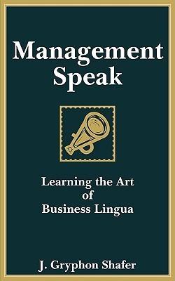 Management Speak  by  J. Gryphon Shafer
