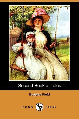 Second Book Of Tales Eugene Field