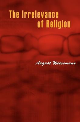 The Irrelevance Of Religion August Weissmann