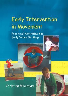 Early Intervention In Movement: Practical Activities For Early Years Settings Chris Macintyre