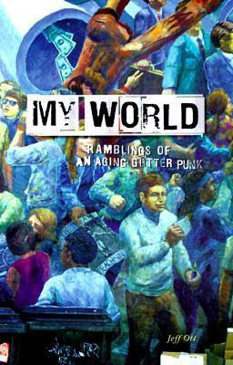 My World: Ramblings of an Aging Gutter Punk Jeff Ott