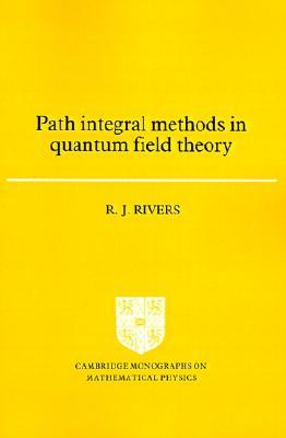 Path Integral Methods in Quantum Field Theory R. J. Rivers