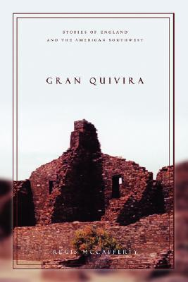 Gran Quivira: Stories of England and the American Southwest  by  Regis McCafferty