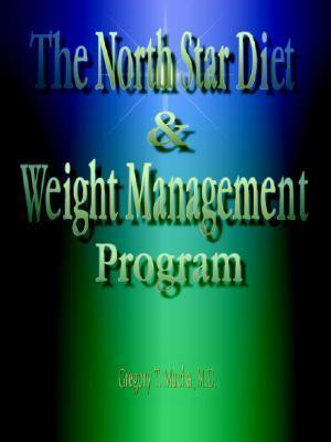 The North Star Diet and Weight Management Program  by  Gregory T. Mucha