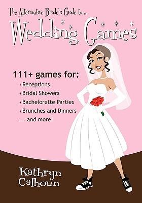 The Alternative Brides Guide to Wedding Games Kathryn Calhoun