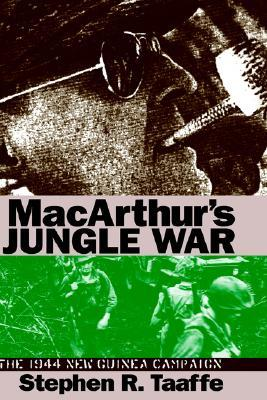 MacArthurs Jungle War: The 1944 New Guinea Campaign  by  Stephen, R. Taaffe