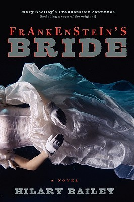 Frankensteins Bride: Frankenstein or the Modern Prometheus  by  Hilary Bailey