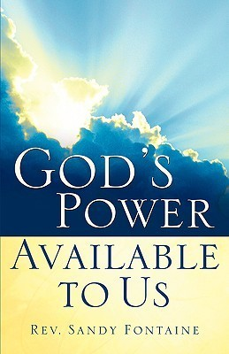 Gods Power Available to Us  by  Sandy Fontaine