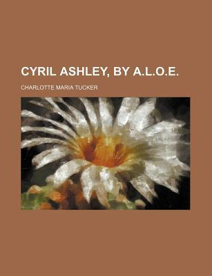 Cyril Ashley,  by  A.L.O.E. by Charlotte Maria Tucker