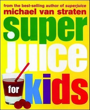 Superjuice for Kids  by  Michael van Straten
