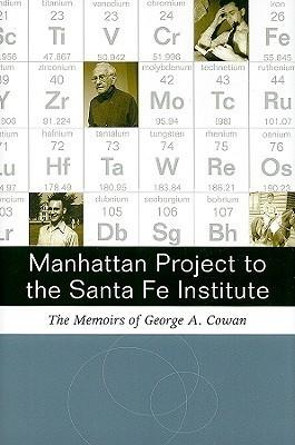 Manhattan Project to Santa Fe Institute: The Memoirs of George A. Cowan George A. Cowan