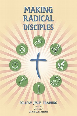 Making Radical Disciples - Leader - Burmese Edition: A Manual to Facilitate Training Disciples in House Churches, Small Groups, and Discipleship Group  by  Daniel B. Lancaster