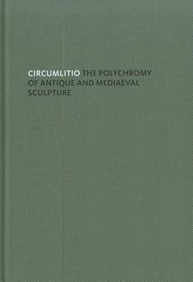 Circumlitio: The Polychromy of Antique and Medieval Sculpture Vinzenz Brinkmann