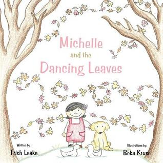 Michelle and the Dancing Leaves Trish Leake