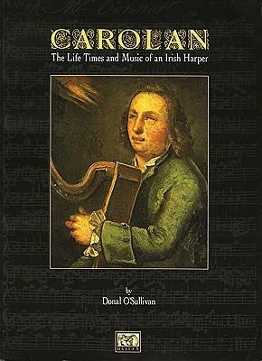 OCarolan: The Life, Times, and Music of an Irish Harper Donal OSullivan