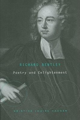 Richard Bentley: Poetry and Enlightenment Kristine Louise Haugen