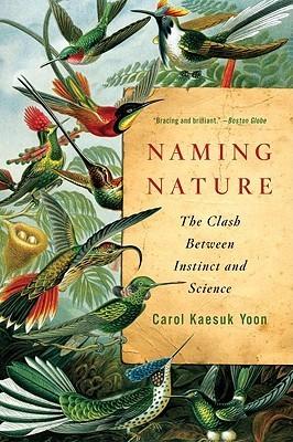 Naming Nature: The Clash Between Instinct and Science  by  Carol Kaesuk Yoon
