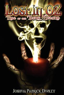 Lost in Oz: Rise of the Dark Wizard  by  Joshua Dudley