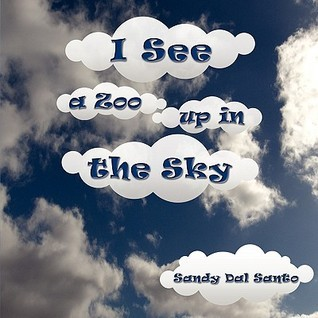 I See a Zoo Up in the Sky  by  Sandy Dal Santo