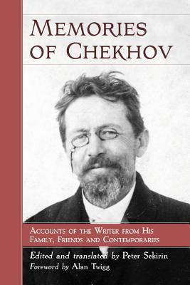 Memories of Chekhov: Accounts of the Writer from His Family, Friends and Contemporaries Peter Sekirin