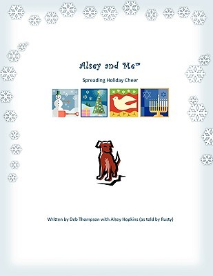 Alsey & Me: Spreading Holiday Cheer  by  Deb Thompson