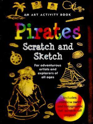 Pirates Scratch and Sketch: For Adventurous Artists and Explorers of All Ages [With Wooden Stylus]  by  Tom Nemmers