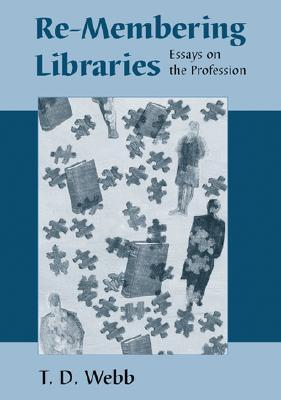 Re-Membering Libraries: Essays on the Profession  by  T.D. Webb