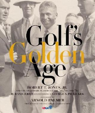 Golfs Golden Age: Bobby Jones and the Legendary Players of the 20s and 30s  by  Rand Jerris