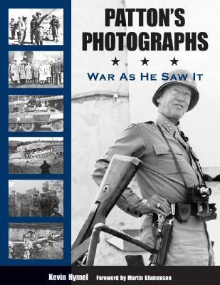 Pattons Photographs: War as He Saw It Kevin M. Hymel