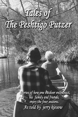 Tales Of The Peshtigo Putzer  by  Jerry Kiesow