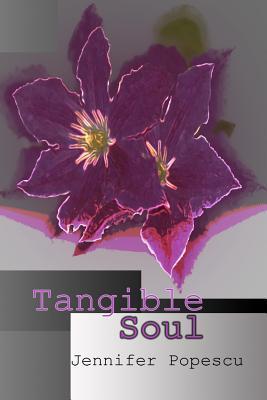 Tangible Soul  by  Jennifer Popescu