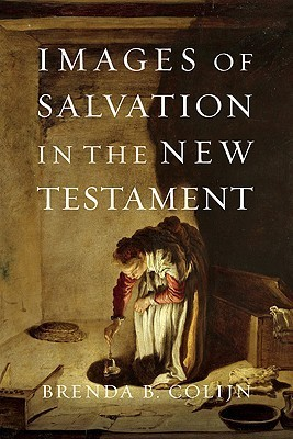 Images of Salvation in the New Testament  by  Brenda B. Colijn
