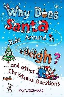 Why Does Santa Ride Around in a Sleigh  by  Kay Woodward