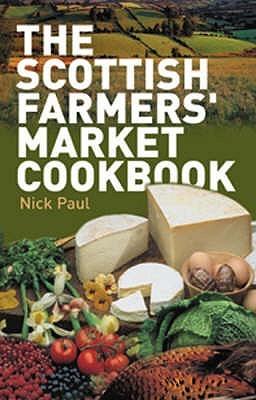 The Scottish Farmers Market Cookbook Nick Paul