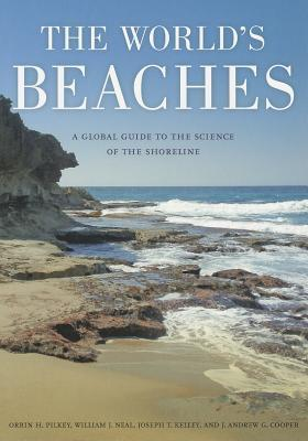 The Worlds Beaches: A Global Guide to the Science of the Shoreline Orrin H. Pilkey