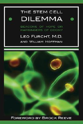 The Stem Cell Dilemma: Beacons of Hope or Harbingers of Doom? Leo Furcht