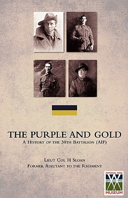 The Purple and Gold: A History of the 30th Battalion H. Sloan