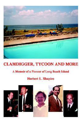 Clamdigger Tycoon and More: A Memoir of a World War II Navy Officer  by  Herbert Shapiro