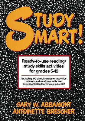 Study Smart!: Ready-to-Use Reading/Study Skills Activities for Grades 5-12 Gary W. Abbamont