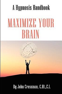 Maximize Your Brain John Elijah Cressman
