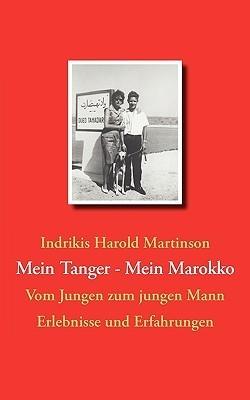 Mein Tanger Mein Marokko: Vom Jungen zum jungen Mann  by  Indrikis Harold Martinson
