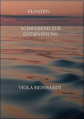 Floaten - Schwebend zur Entspannung  by  Viola Reinhardt