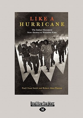 Like a Hurricane: The Indian Movement from Alcatraz to Wounded Knee (Large Print 16pt)  by  Paul Chaat Smith