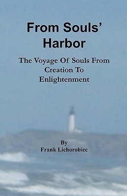 From Souls Harbor: The Voyage of Souls from Creation to Enlightenment Frank Lichorobiec