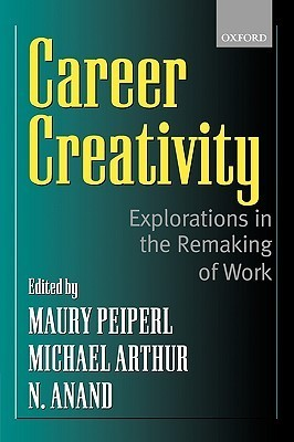 Career Creativity: Explorations in the Remaking of Work  by  Maury Peiperl