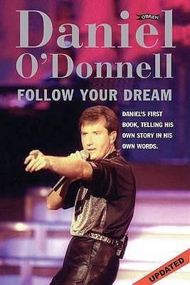 Daniel ODonnell: Follow your Dream  by  Daniel ODonnell