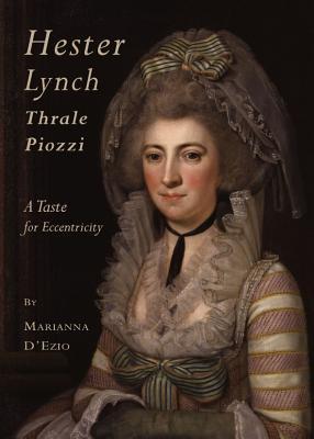 Hester Lynch Thrale Piozzi: A Taste for Eccentricity  by  Marianna Dezio