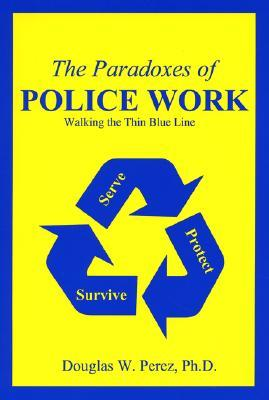 The Paradoxes of Police Work  by  Douglas W. Pérez