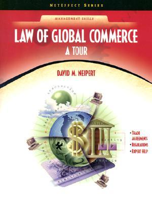 Law for Global Commerce: A Tour (Neteffect Series)  by  David M. Neipert
